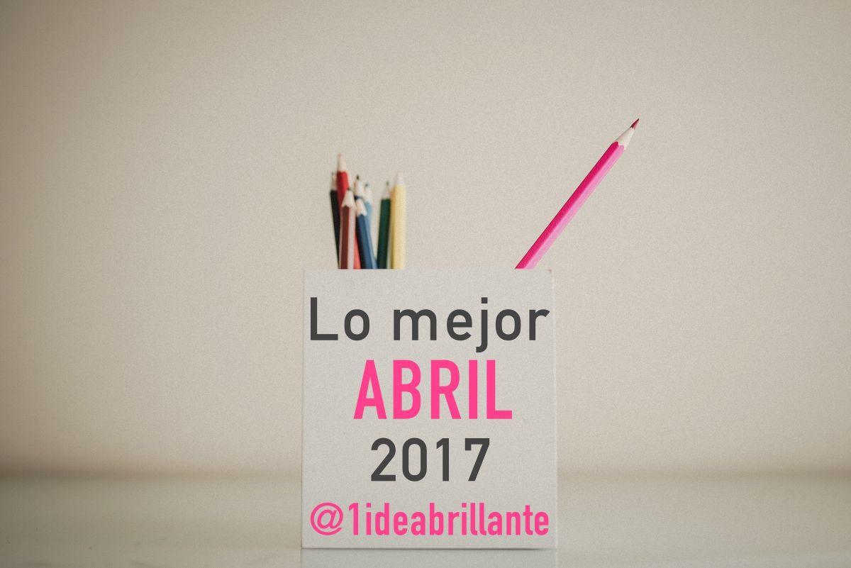 lo mejor mes de abril en el blog unaideabrillante