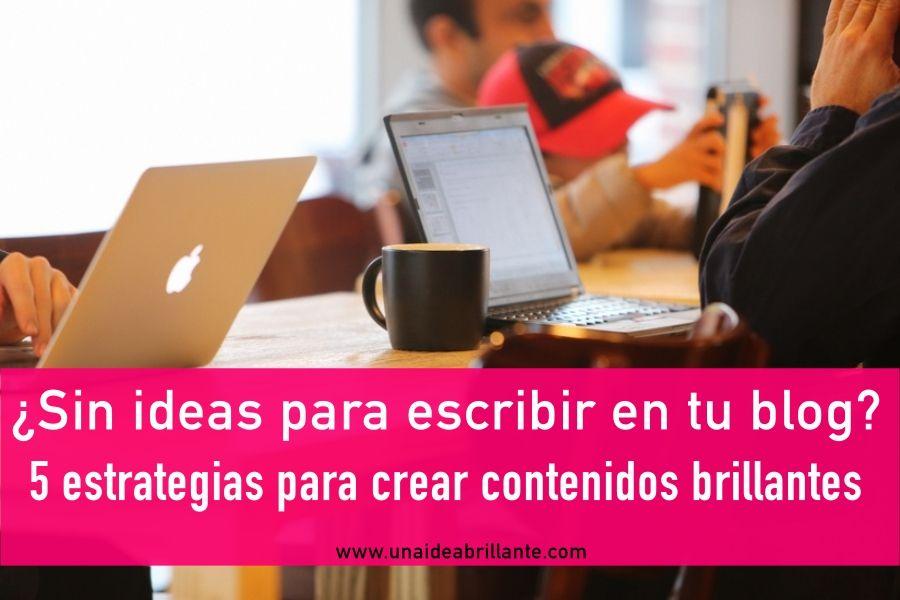 5 ideas para generar contenidos brillantes para tu blog