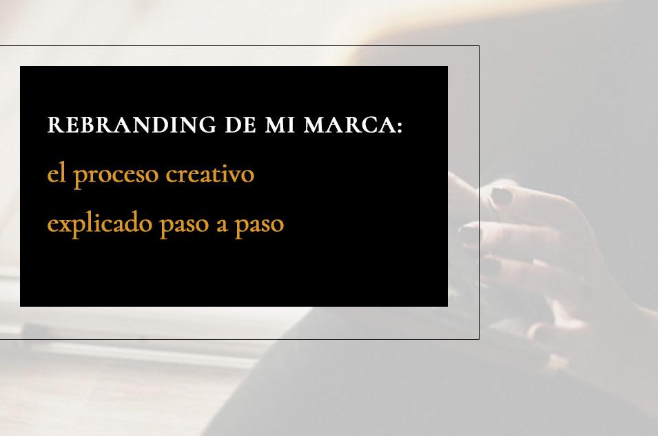Rebranding de mi marca: el proceso creativo explicado paso a paso